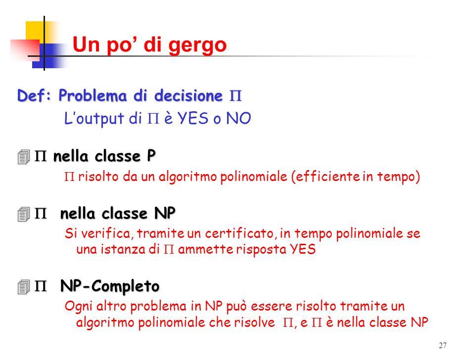 Un po' di gergo Def: Problema di decisione P L'output di P è YES o NO