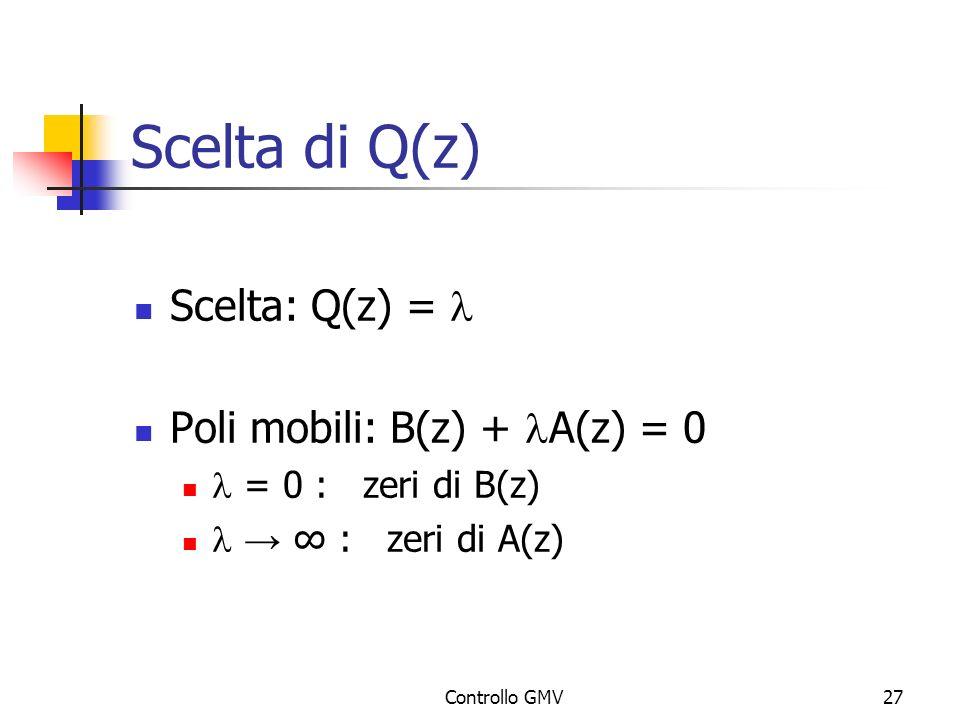 Scelta di Q(z) Scelta: Q(z) = l Poli mobili: B(z) + lA(z) = 0