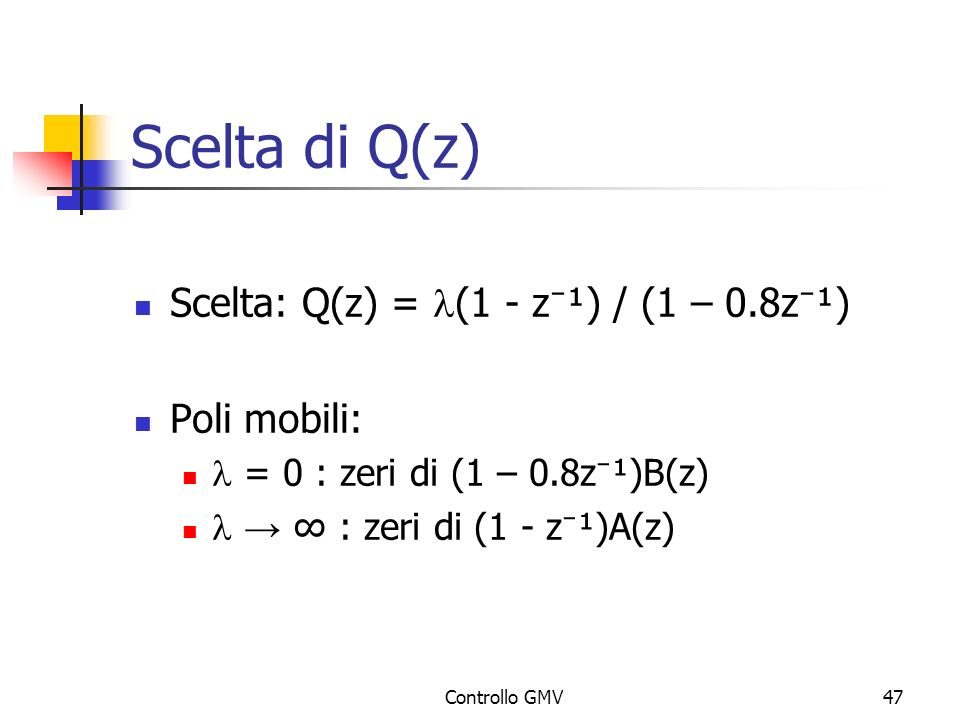 Scelta di Q(z) Scelta: Q(z) = l(1 - z⁻¹) / (1 – 0.8z⁻¹) Poli mobili: