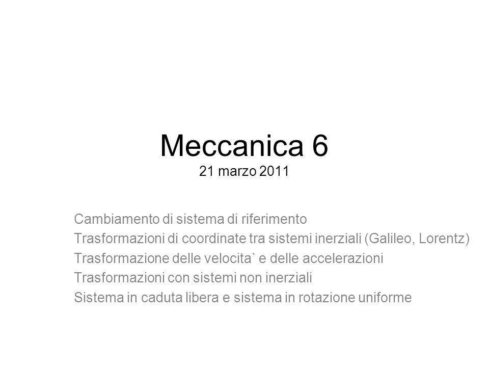 Meccanica 6 21 marzo 2011 Cambiamento di sistema di riferimento
