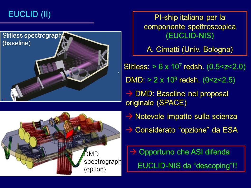 EUCLID (II) PI-ship italiana per la componente spettroscopica (EUCLID-NIS) A. Cimatti (Univ. Bologna)