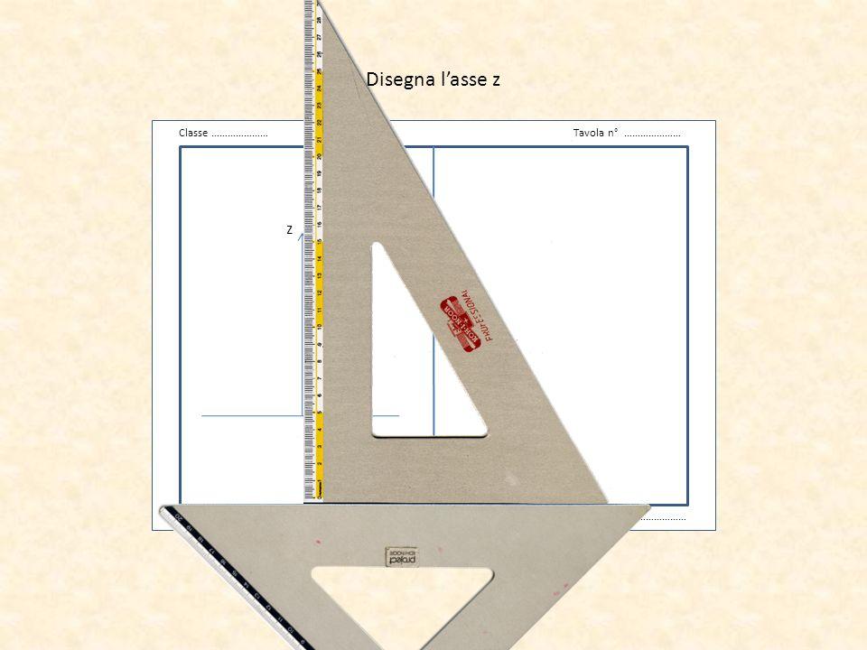 Disegna l'asse z v z Classe ………………… Tavola n° ………………… Data …………………