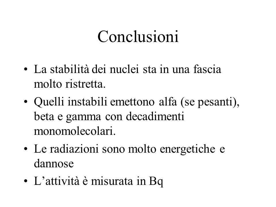 Conclusioni La stabilità dei nuclei sta in una fascia molto ristretta.