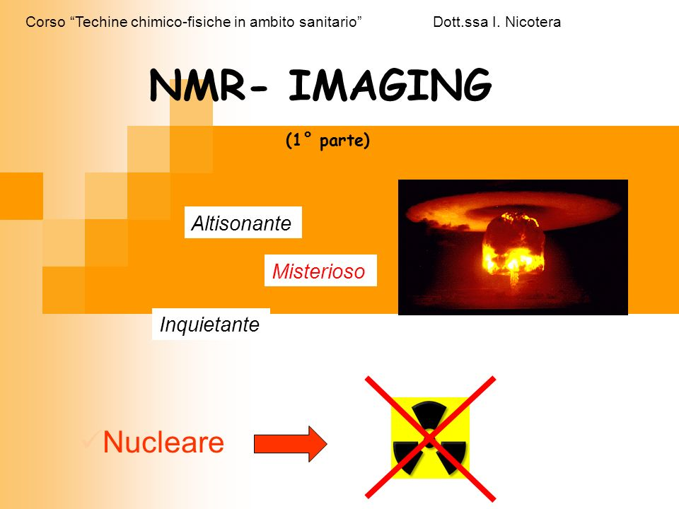 NMR- IMAGING Nucleare Altisonante Misterioso Inquietante (1° parte)