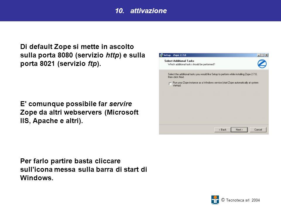 10. attivazione Di default Zope si mette in ascolto sulla porta 8080 (servizio http) e sulla porta 8021 (servizio ftp).