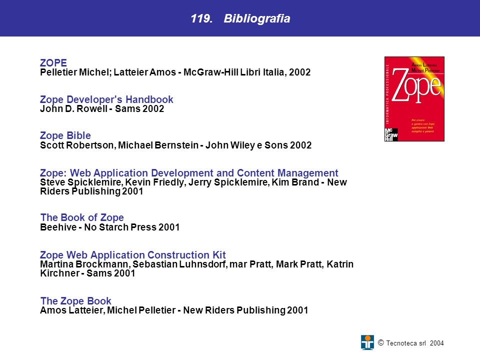 119. Bibliografia Zope Developer s Handbook John D. Rowell - Sams 2002