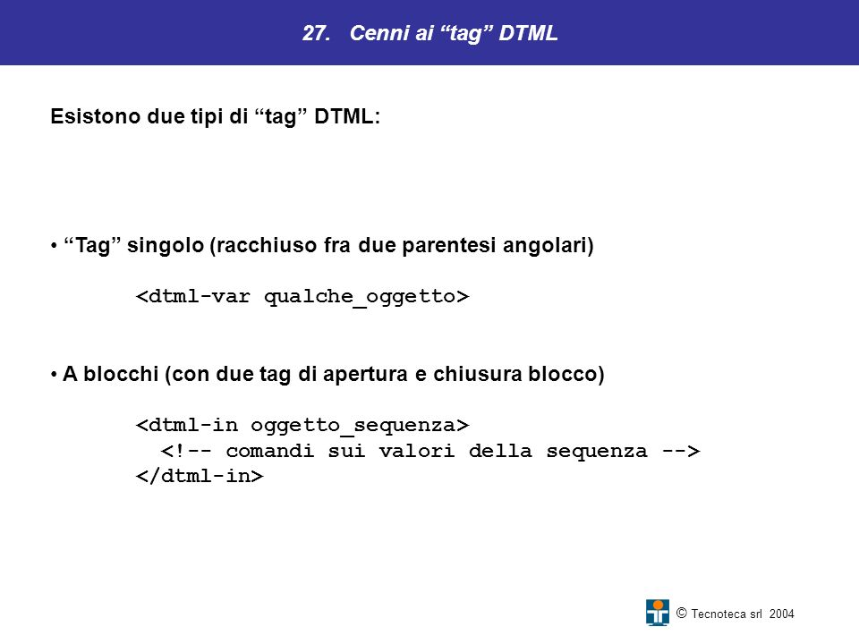 Esistono due tipi di tag DTML: