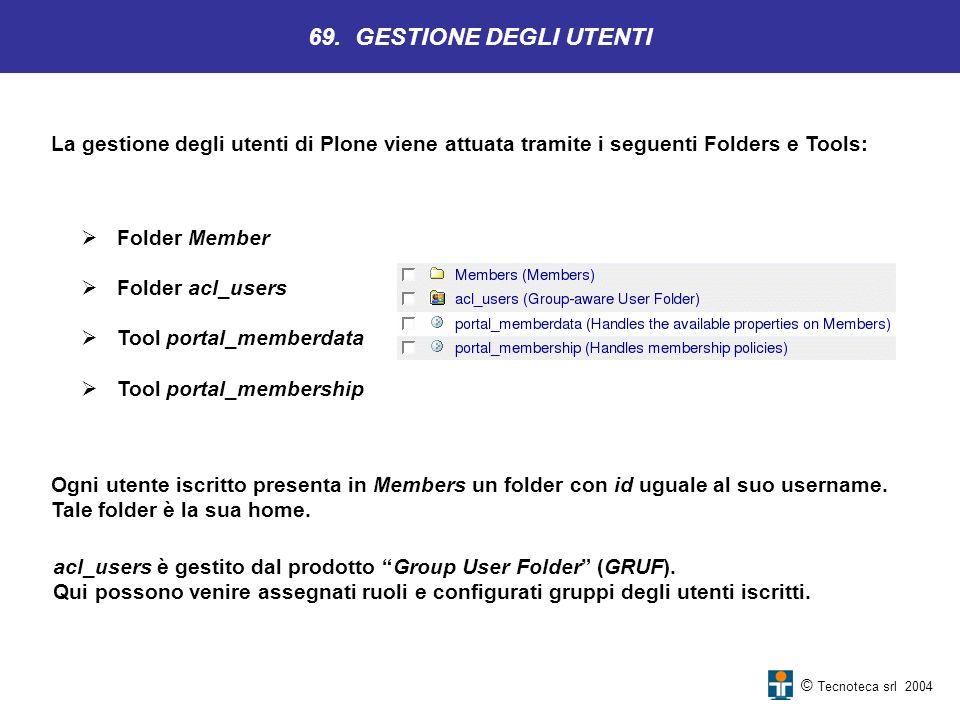 69. GESTIONE DEGLI UTENTI La gestione degli utenti di Plone viene attuata tramite i seguenti Folders e Tools: