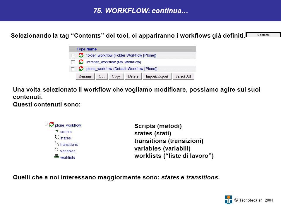 75. WORKFLOW: continua… Selezionando la tag Contents del tool, ci appariranno i workflows già definiti.