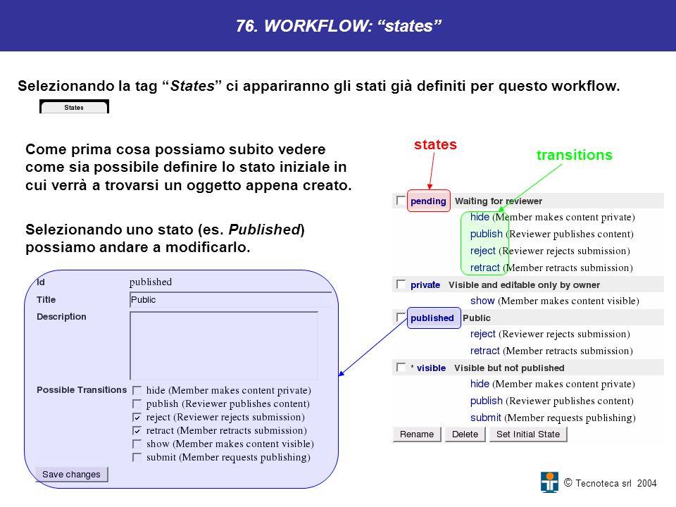 76. WORKFLOW: states Selezionando la tag States ci appariranno gli stati già definiti per questo workflow.
