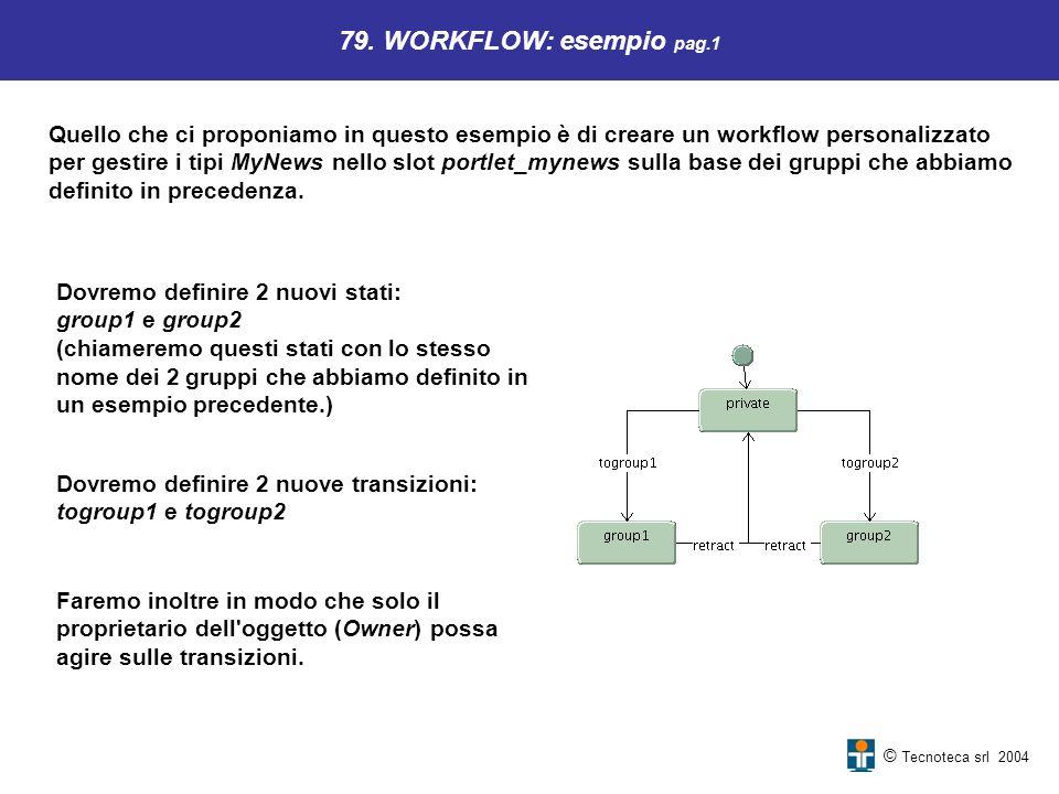 79. WORKFLOW: esempio pag.1 Quello che ci proponiamo in questo esempio è di creare un workflow personalizzato.