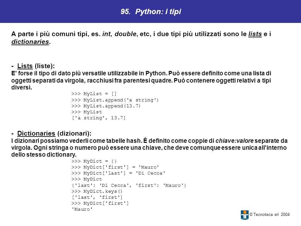 95. Python: i tipi A parte i più comuni tipi, es. int, double, etc, i due tipi più utilizzati sono le lists e i dictionaries.