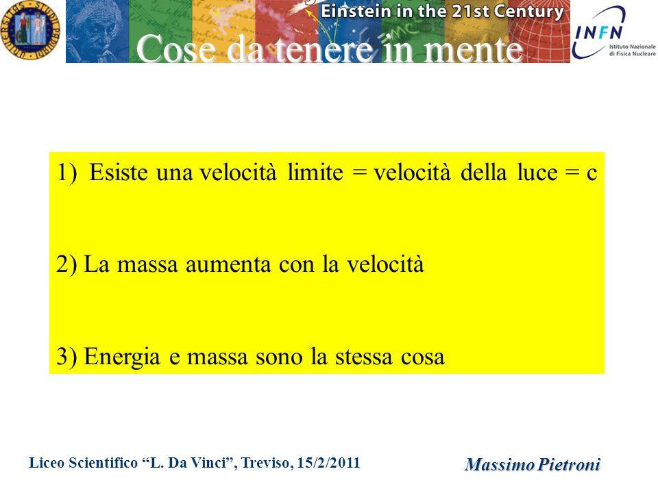 Cose da tenere in mente Esiste una velocità limite = velocità della luce = c. 2) La massa aumenta con la velocità.