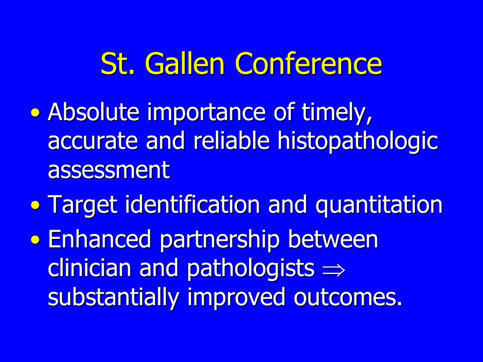 St. Gallen ConferenceAbsolute importance of timely, accurate and reliable histopathologic assessment.