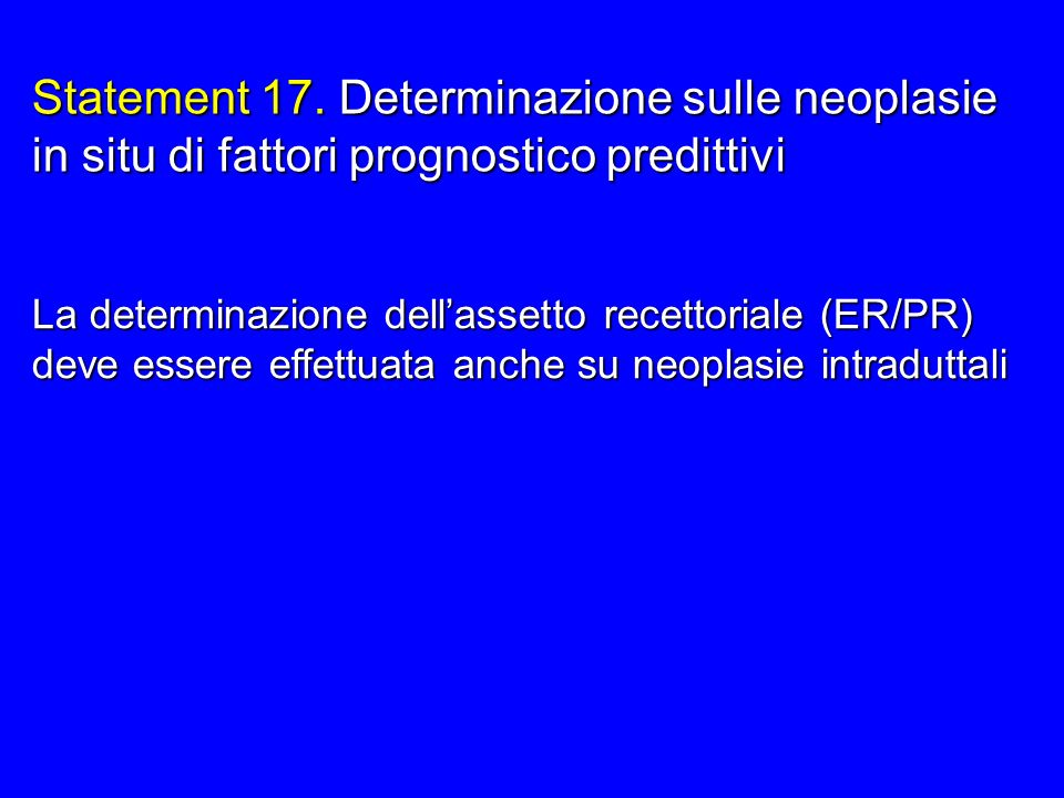 Statement 17. Determinazione sulle neoplasie in situ di fattori prognostico predittivi