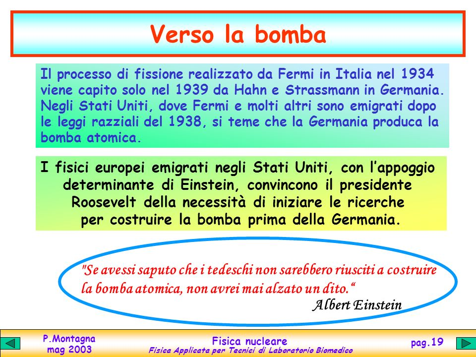 Verso la bombaIl processo di fissione realizzato da Fermi in Italia nel 1934. viene capito solo nel 1939 da Hahn e Strassmann in Germania.