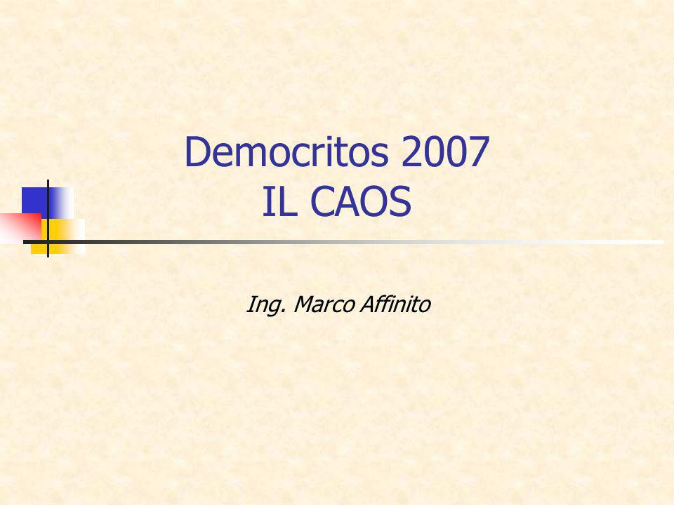Democritos 2007 IL CAOS Ing. Marco Affinito