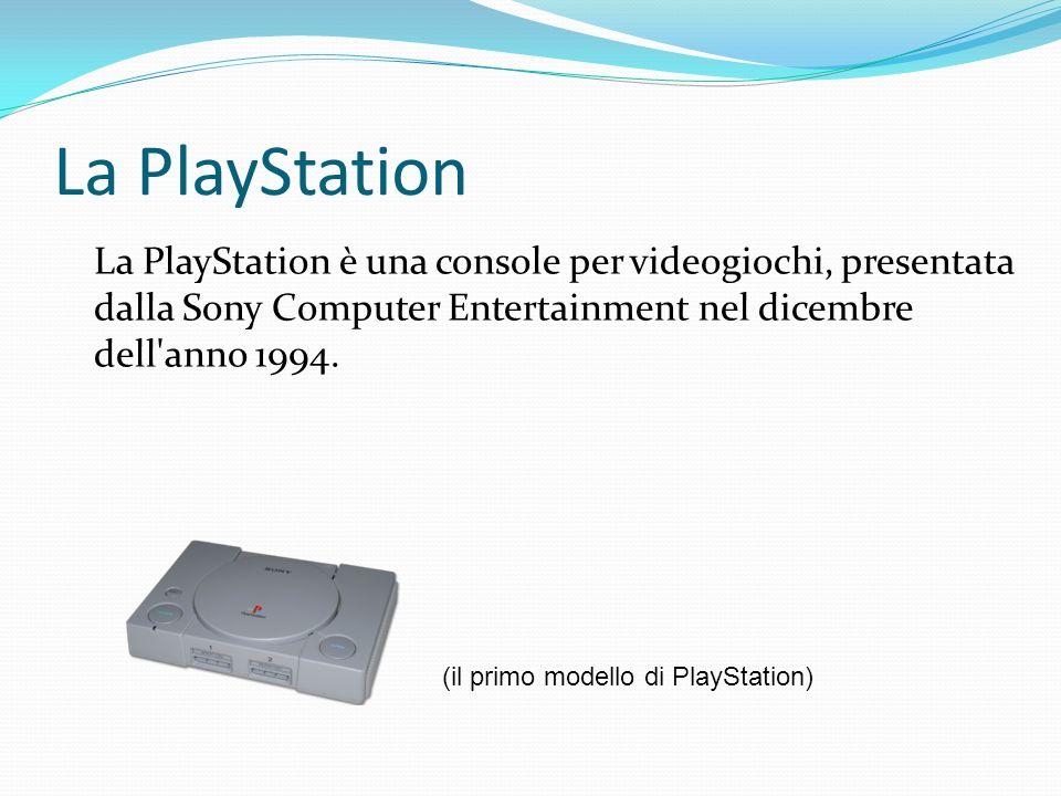 La PlayStation La PlayStation è una console per videogiochi, presentata dalla Sony Computer Entertainment nel dicembre dell anno 1994.
