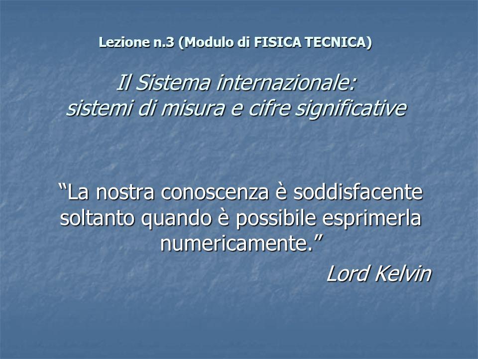 Lezione n.3 (Modulo di FISICA TECNICA) Il Sistema internazionale: sistemi di misura e cifre significative