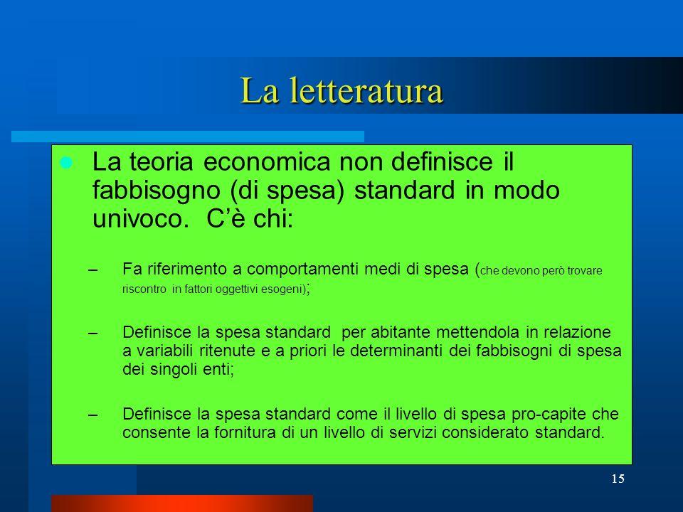 La letteratura La teoria economica non definisce il fabbisogno (di spesa) standard in modo univoco. C'è chi: