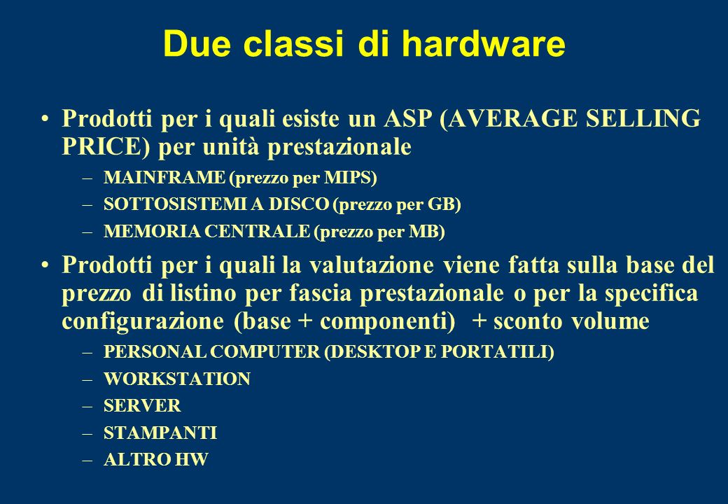 Due classi di hardwareProdotti per i quali esiste un ASP (AVERAGE SELLING PRICE) per unità prestazionale.