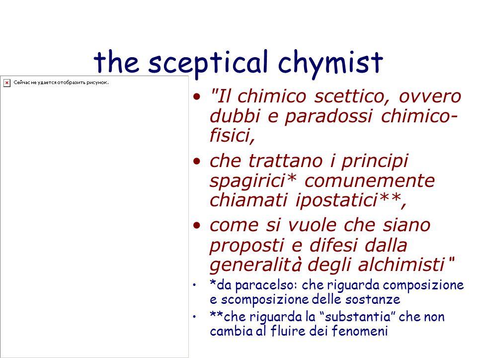 the sceptical chymist Il chimico scettico, ovvero dubbi e paradossi chimico-fisici,