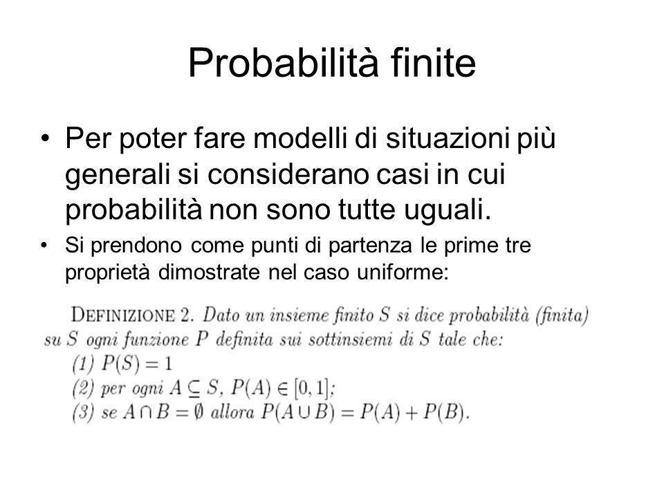 Probabilità finite Per poter fare modelli di situazioni più generali si considerano casi in cui probabilità non sono tutte uguali.