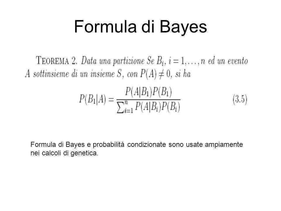 Formula di Bayes Formula di Bayes e probabilità condizionate sono usate ampiamente nei calcoli di genetica.