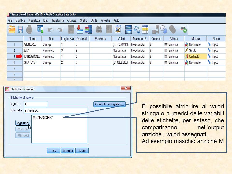 È possibile attribuire ai valori stringa o numerici delle variabili delle etichette, per esteso, che compariranno nell'output anziché i valori assegnati.