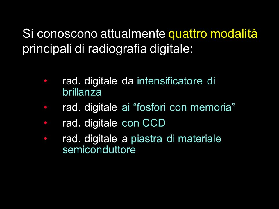 Si conoscono attualmente quattro modalità principali di radiografia digitale: