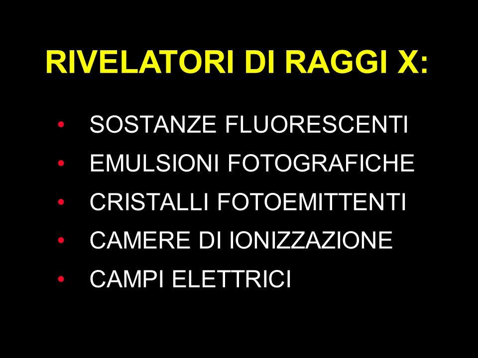 RIVELATORI DI RAGGI X: SOSTANZE FLUORESCENTI EMULSIONI FOTOGRAFICHE
