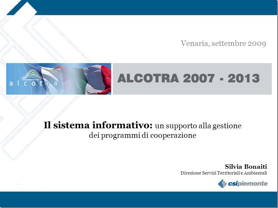 Venaria, settembre 2009 Alcotra 2007 - 2013. Il sistema informativo: un supporto alla gestione dei programmi di cooperazione.