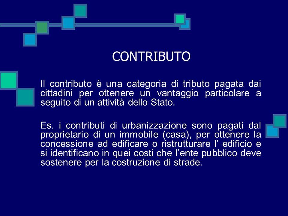 CONTRIBUTOIl contributo è una categoria di tributo pagata dai cittadini per ottenere un vantaggio particolare a seguito di un attività dello Stato.