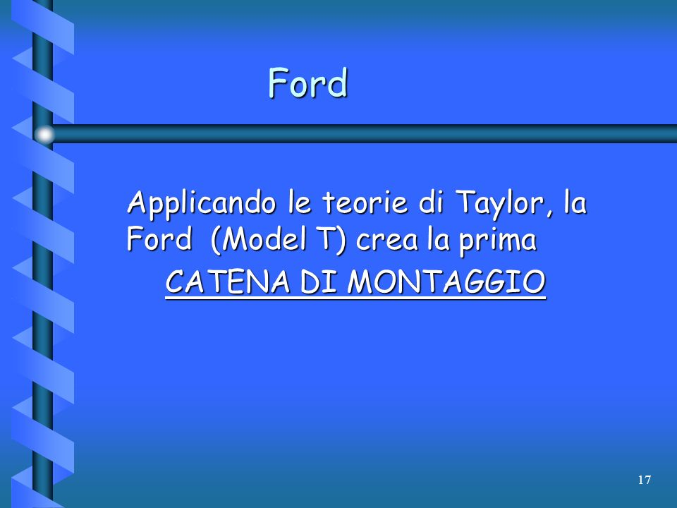 Ford Applicando le teorie di Taylor, la Ford (Model T) crea la prima