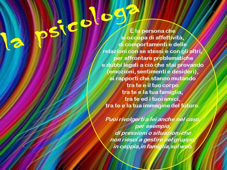 la psicologa È la persona che si occupa di affettività,