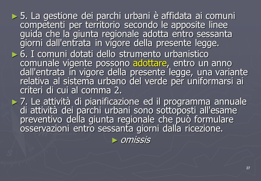 5. La gestione dei parchi urbani è affidata ai comuni competenti per territorio secondo le apposite linee guida che la giunta regionale adotta entro sessanta giorni dall entrata in vigore della presente legge.