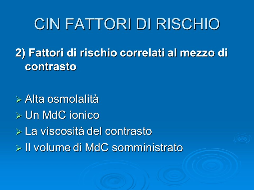 CIN FATTORI DI RISCHIO2) Fattori di rischio correlati al mezzo di contrasto. Alta osmolalità. Un MdC ionico.