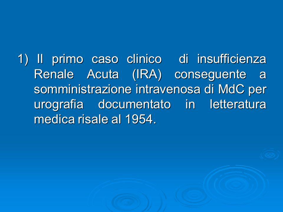 1) Il primo caso clinico di insufficienza Renale Acuta (IRA) conseguente a somministrazione intravenosa di MdC per urografia documentato in letteratura medica risale al 1954.