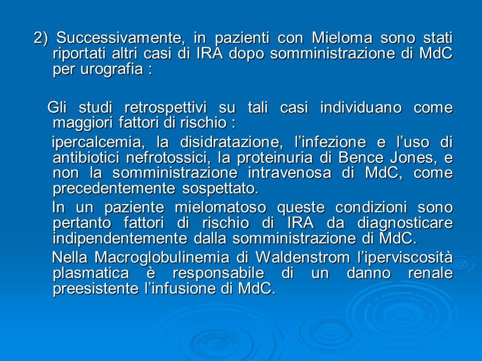 2) Successivamente, in pazienti con Mieloma sono stati riportati altri casi di IRA dopo somministrazione di MdC per urografia :