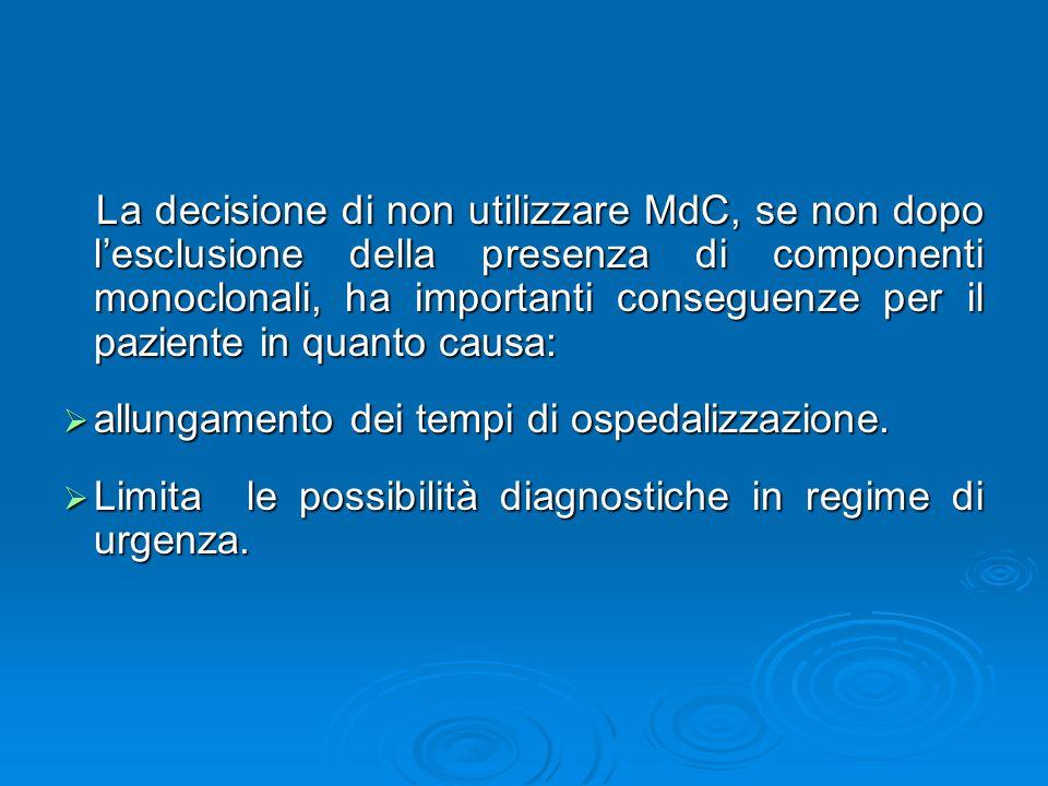 La decisione di non utilizzare MdC, se non dopo l'esclusione della presenza di componenti monoclonali, ha importanti conseguenze per il paziente in quanto causa: