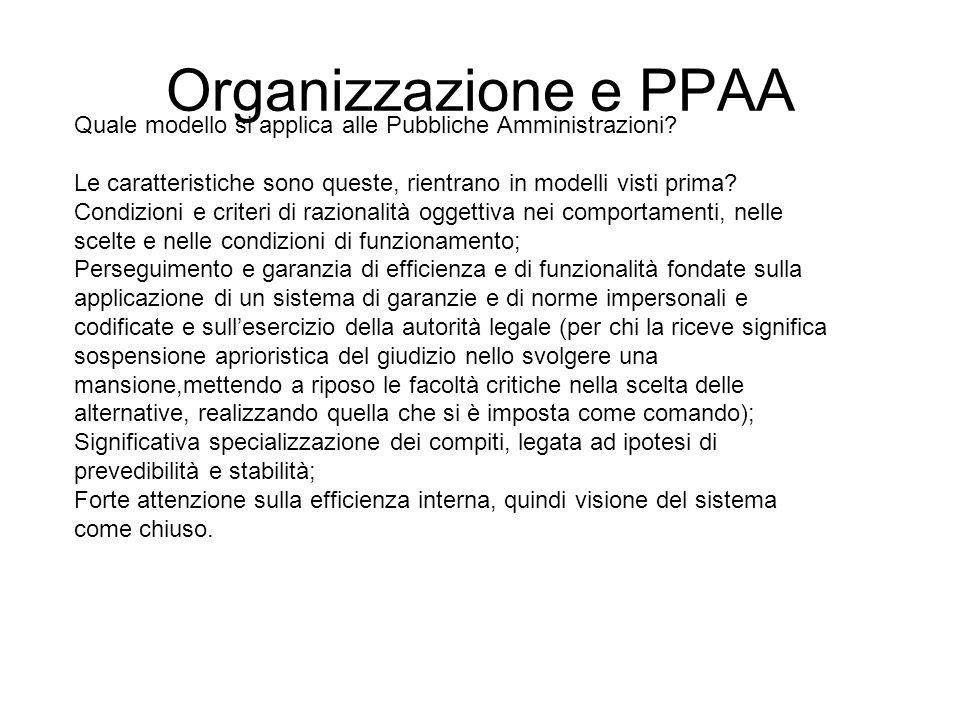 Organizzazione e PPAA Quale modello si applica alle Pubbliche Amministrazioni Le caratteristiche sono queste, rientrano in modelli visti prima