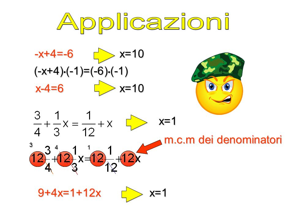 Applicazioni -x+4=-6 x=10 (-x+4)•(-1)=(-6)•(-1) x-4=6 x=10 x=1