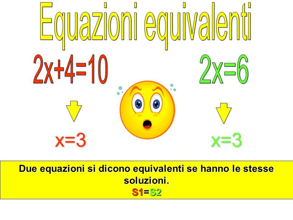 Due equazioni si dicono equivalenti se hanno le stesse soluzioni.