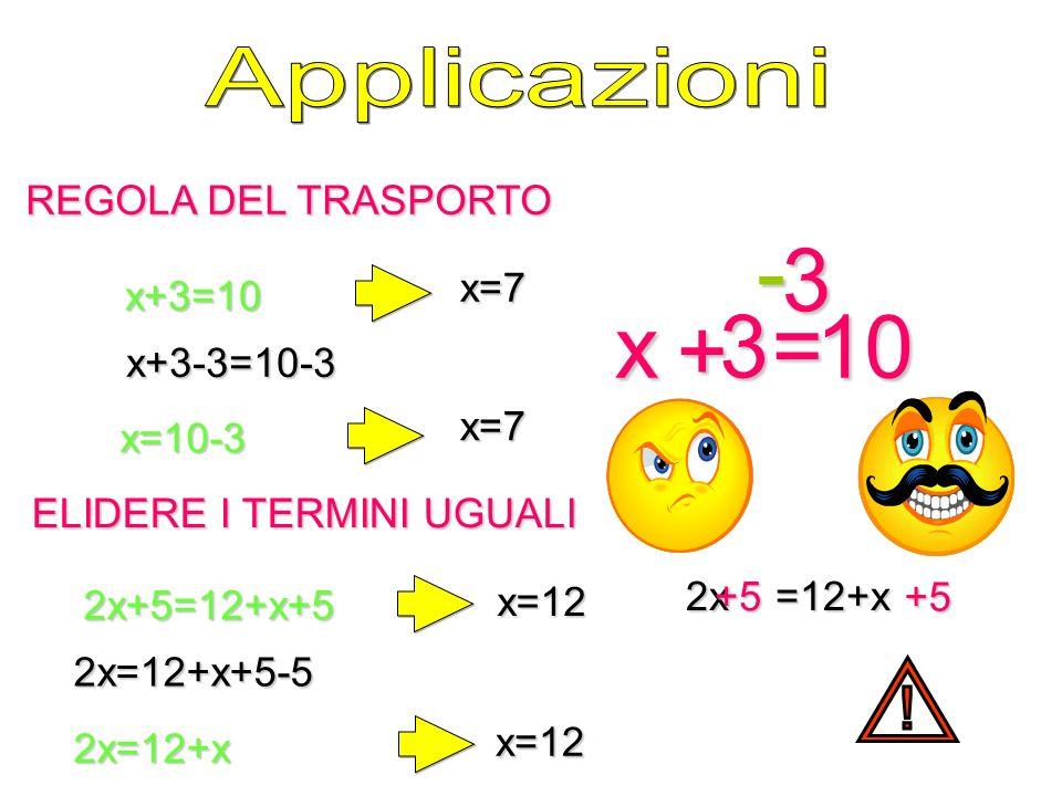 - 3 x + 3 = 10 Applicazioni ! REGOLA DEL TRASPORTO x=7 x+3=10