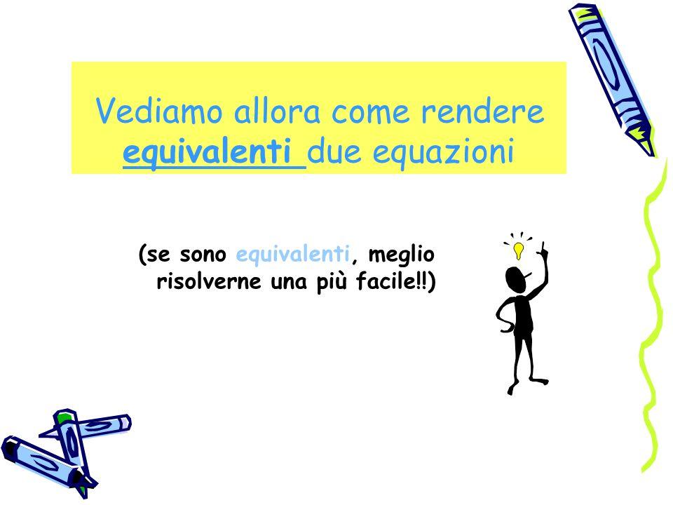 Vediamo allora come rendere equivalenti due equazioni