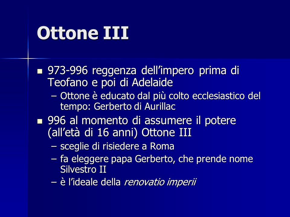 Ottone III973-996 reggenza dell'impero prima di Teofano e poi di Adelaide.