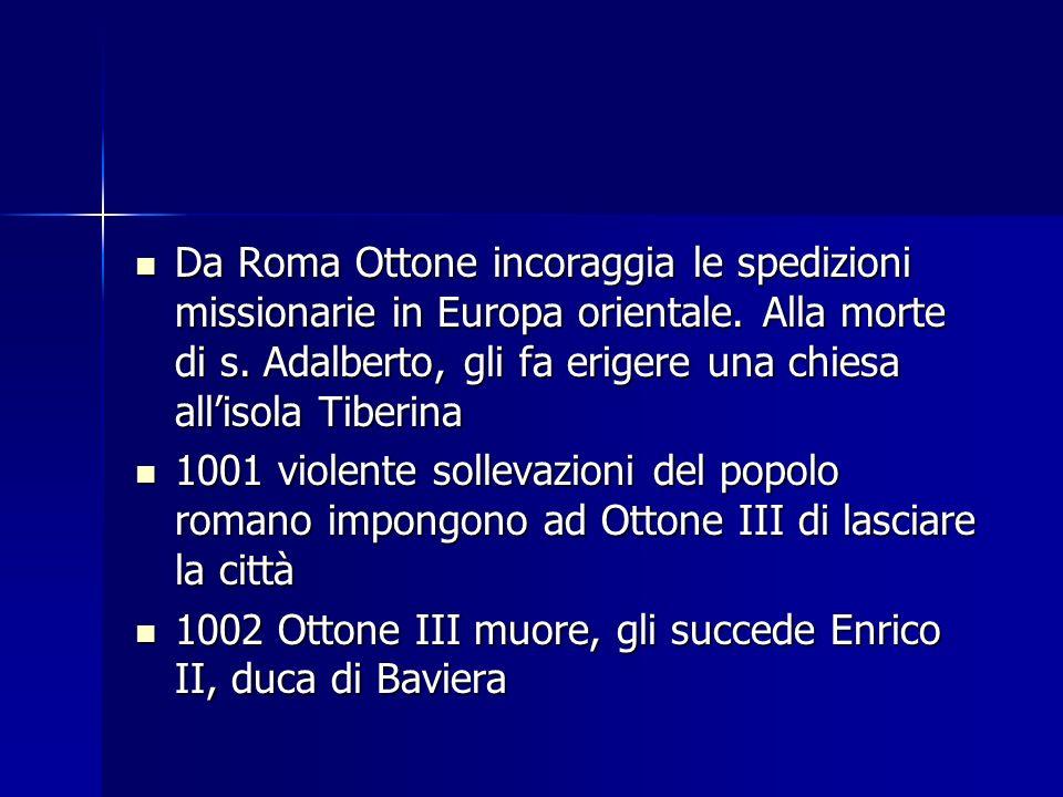 Da Roma Ottone incoraggia le spedizioni missionarie in Europa orientale. Alla morte di s. Adalberto, gli fa erigere una chiesa all'isola Tiberina