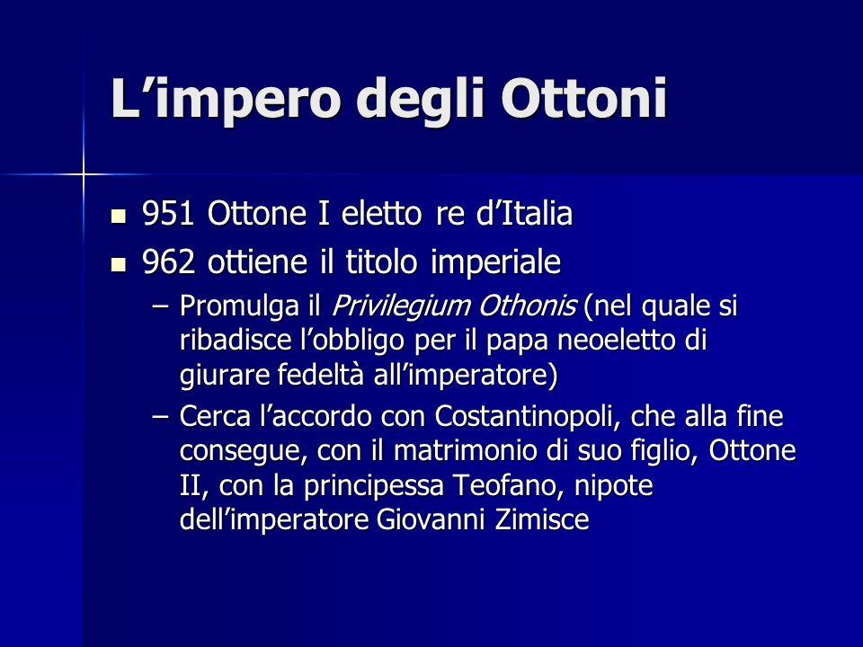 L'impero degli Ottoni 951 Ottone I eletto re d'Italia