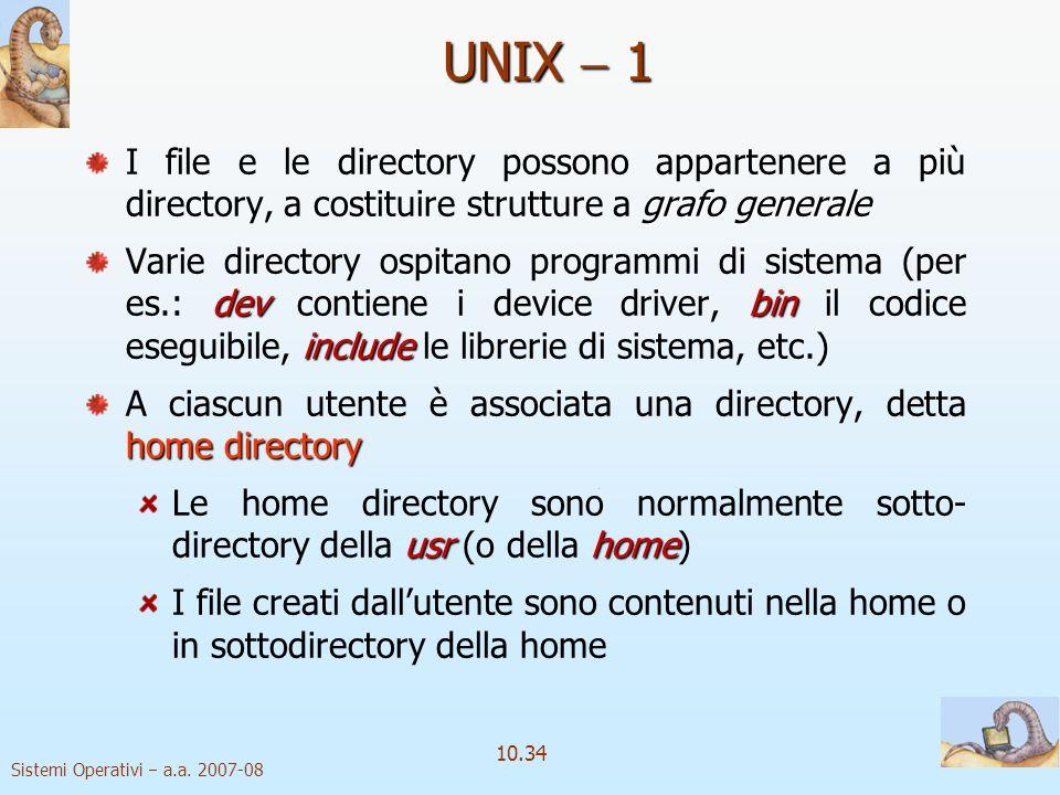 UNIX  1 I file e le directory possono appartenere a più directory, a costituire strutture a grafo generale.