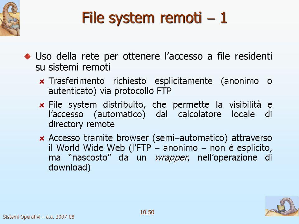 File system remoti  1 Uso della rete per ottenere l'accesso a file residenti su sistemi remoti.